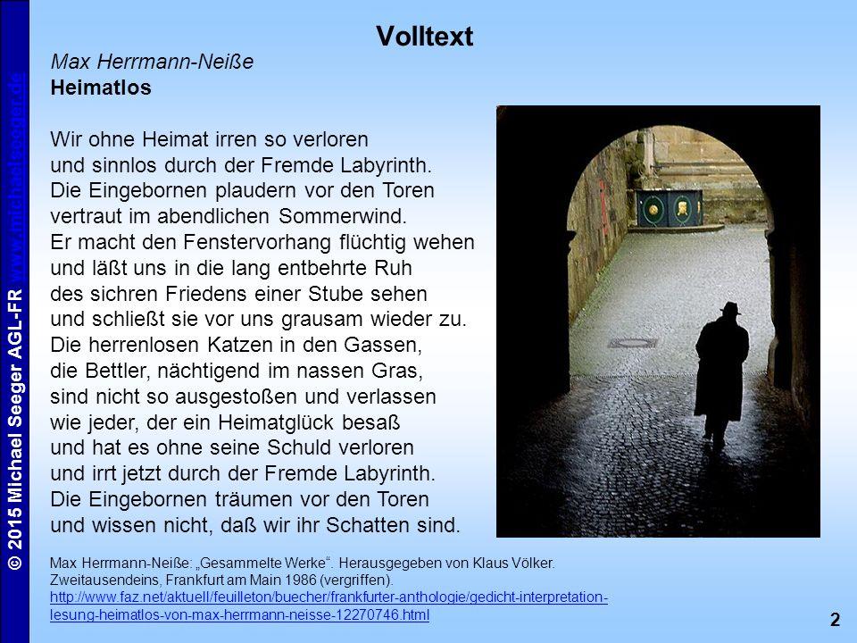 2 © 2015 Michael Seeger AGL-FR www.michaelseeger.dewww.michaelseeger.de Volltext Max Herrmann-Neiße Heimatlos Wir ohne Heimat irren so verloren und si