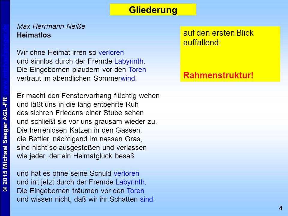 5 © 2015 Michael Seeger AGL-FR www.michaelseeger.dewww.michaelseeger.de formal: Reim, Metrum, Kadenzen Max Herrmann-Neiße Heimatlos Wir ohne Heimat irren so verloren und sinnlos durch der Fremde Labyrinth.