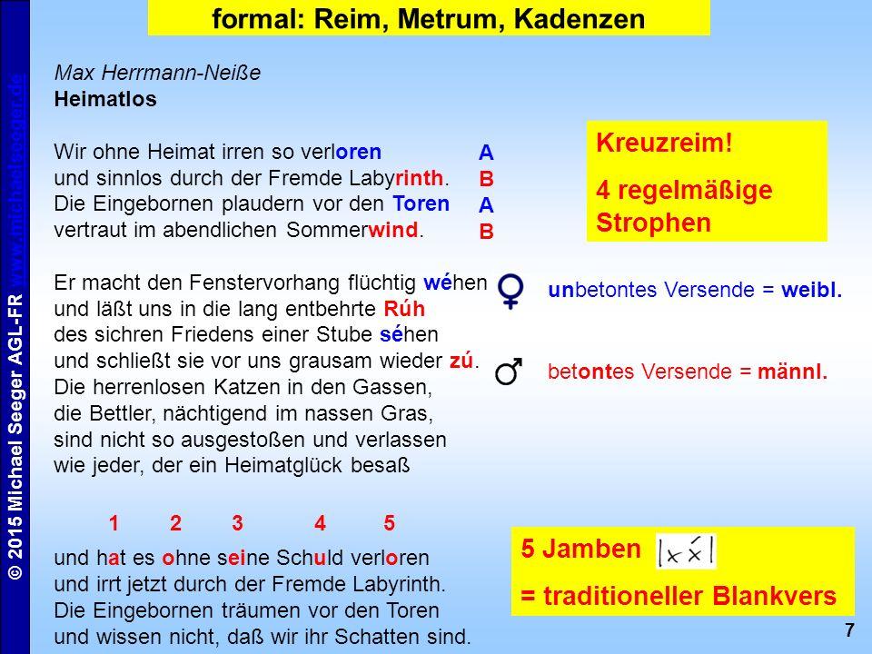 7 © 2015 Michael Seeger AGL-FR www.michaelseeger.dewww.michaelseeger.de formal: Reim, Metrum, Kadenzen Max Herrmann-Neiße Heimatlos Wir ohne Heimat irren so verloren und sinnlos durch der Fremde Labyrinth.