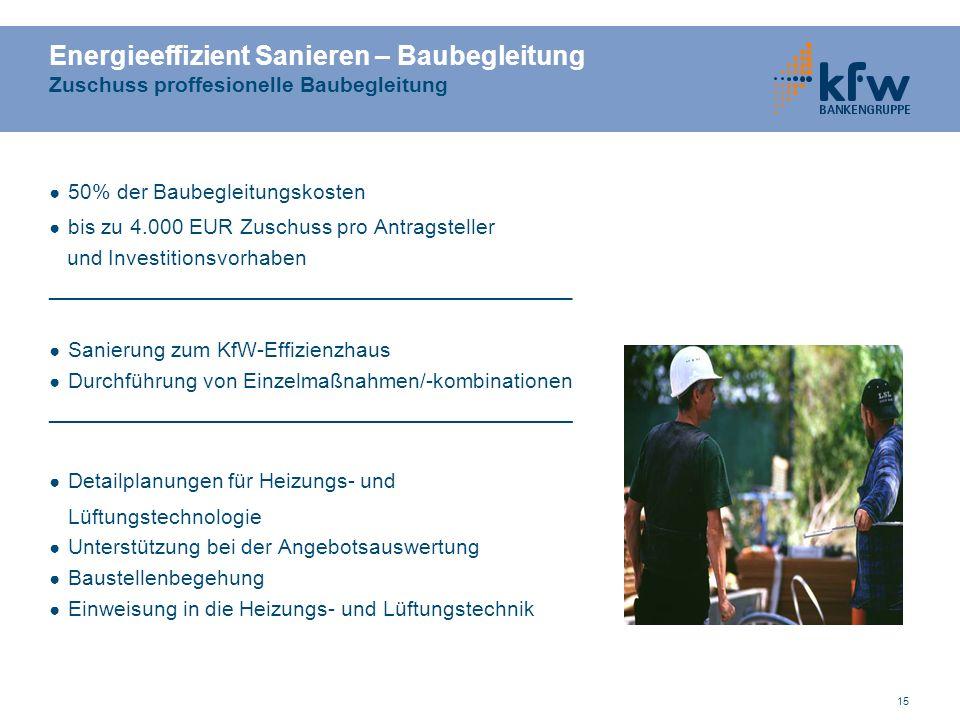 15 Energieeffizient Sanieren – Baubegleitung Zuschuss proffesionelle Baubegleitung ● 50% der Baubegleitungskosten ● bis zu 4.000 EUR Zuschuss pro Antragsteller und Investitionsvorhaben ____________________________________________ ● Sanierung zum KfW-Effizienzhaus ● Durchführung von Einzelmaßnahmen/-kombinationen ____________________________________________ ● Detailplanungen für Heizungs- und Lüftungstechnologie ● Unterstützung bei der Angebotsauswertung ● Baustellenbegehung ● Einweisung in die Heizungs- und Lüftungstechnik