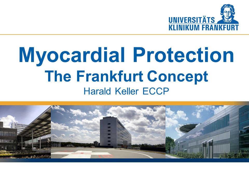 Corporate-Design-Farbe - orange (Goethe-Univ.): R = 237 G = 167 B = 45 Myocardial Protection The Frankfurt Concept Harald Keller ECCP