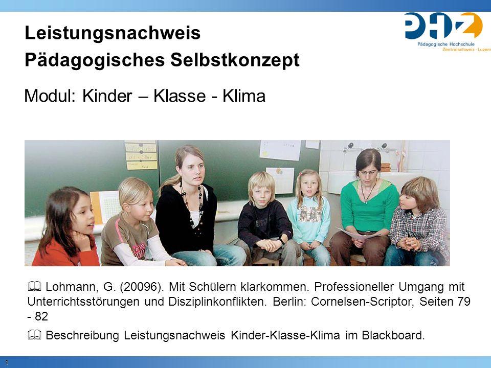 1 Leistungsnachweis Pädagogisches Selbstkonzept Modul: Kinder – Klasse - Klima  Lohmann, G. (20096). Mit Schülern klarkommen. Professioneller Umgang