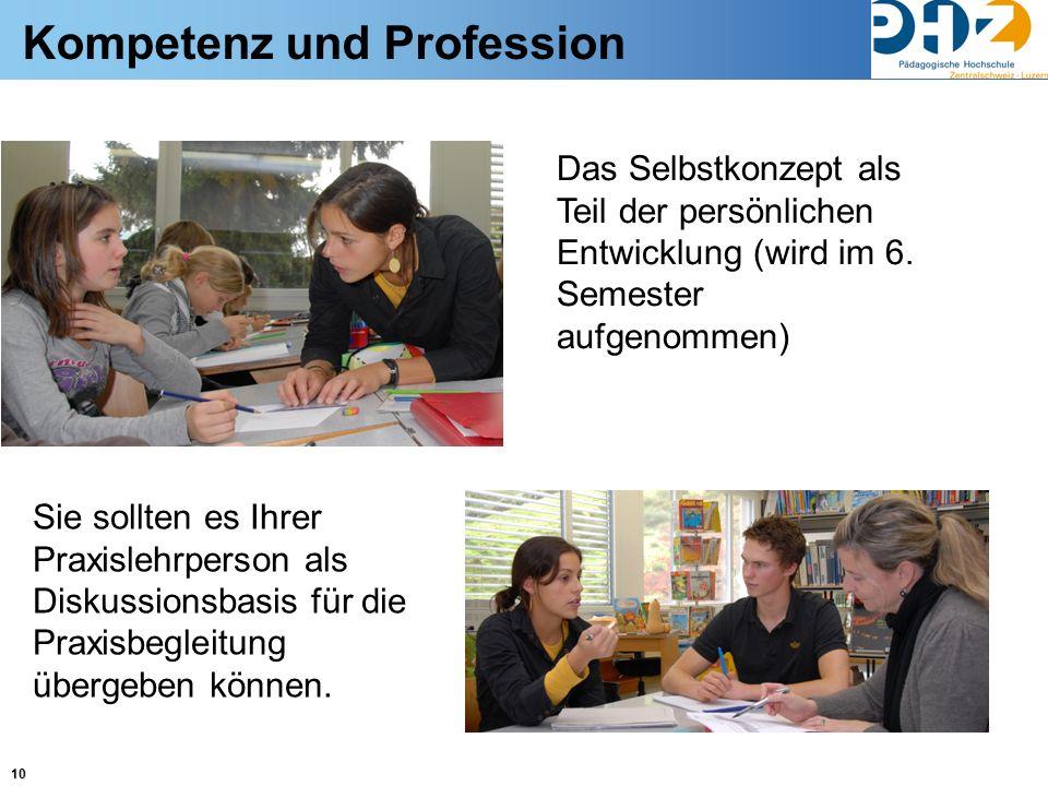 10 Kompetenz und Profession Das Selbstkonzept als Teil der persönlichen Entwicklung (wird im 6. Semester aufgenommen) Sie sollten es Ihrer Praxislehrp