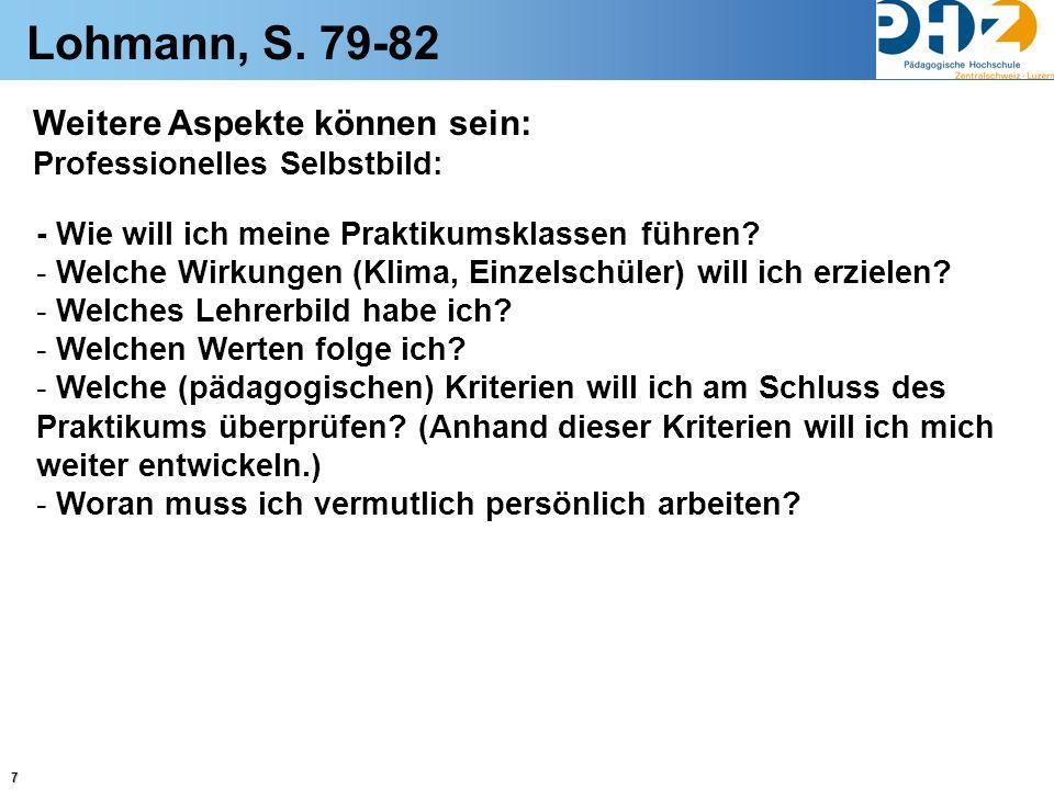 7 Lohmann, S. 79-82 Weitere Aspekte können sein: Professionelles Selbstbild: - Wie will ich meine Praktikumsklassen führen? - Welche Wirkungen (Klima,