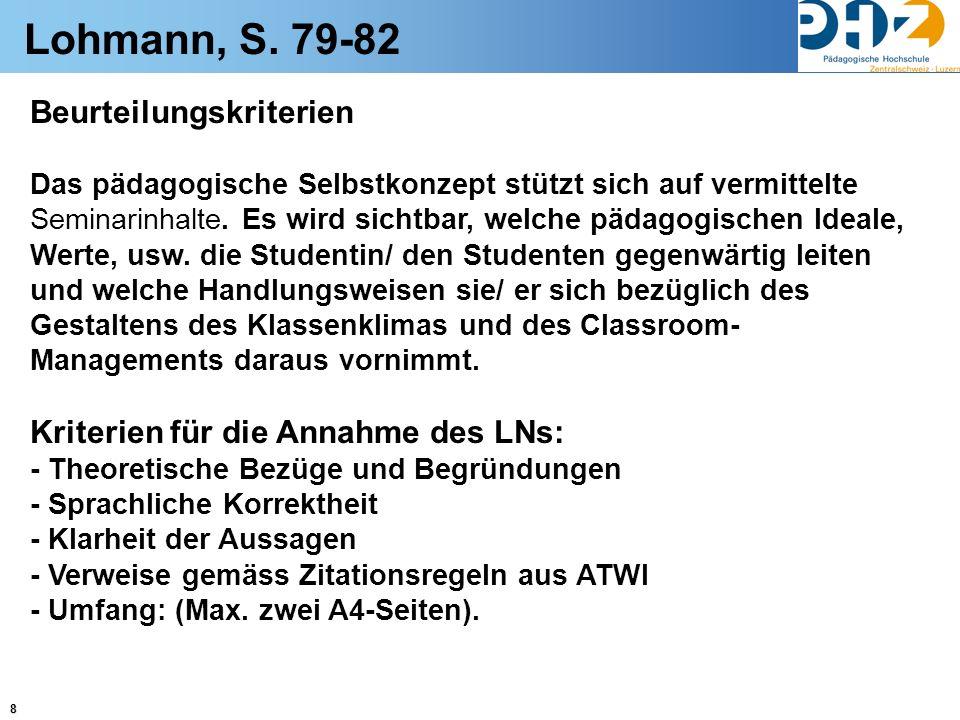 8 Lohmann, S. 79-82 Beurteilungskriterien Das pädagogische Selbstkonzept stützt sich auf vermittelte Seminarinhalte. Es wird sichtbar, welche pädagogi