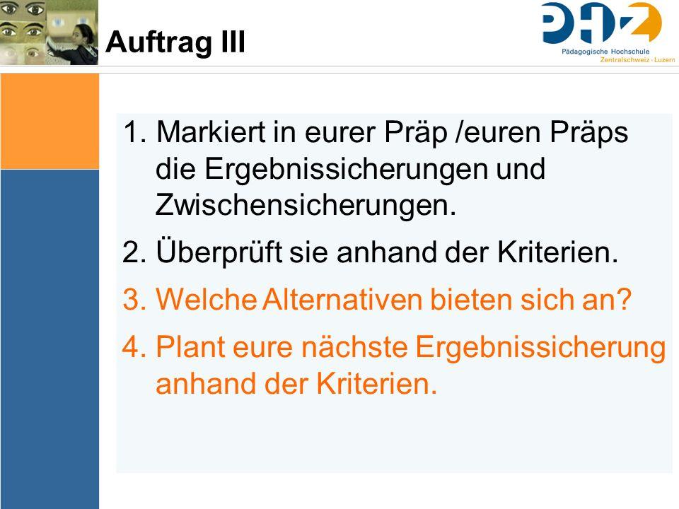 Auftrag III 1. Markiert in eurer Präp /euren Präps die Ergebnissicherungen und Zwischensicherungen. 2.Überprüft sie anhand der Kriterien. 3.Welche Alt