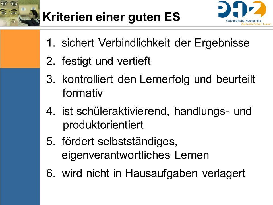 Kriterien einer guten ES 1.sichert Verbindlichkeit der Ergebnisse 2.festigt und vertieft 3. kontrolliert den Lernerfolg und beurteilt formativ 4. ist
