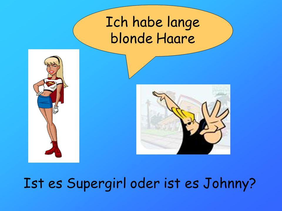Ich habe lange blonde Haare Ist es Supergirl oder ist es Johnny