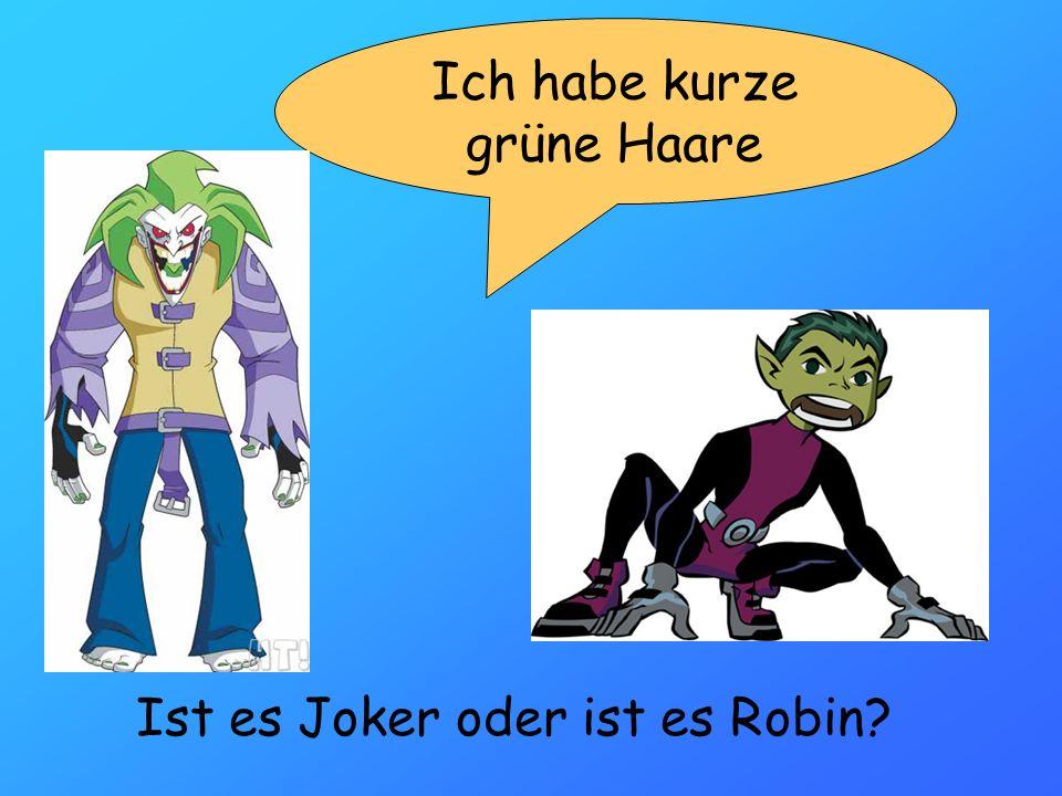 Ich habe kurze grüne Haare Ist es Joker oder ist es Robin?