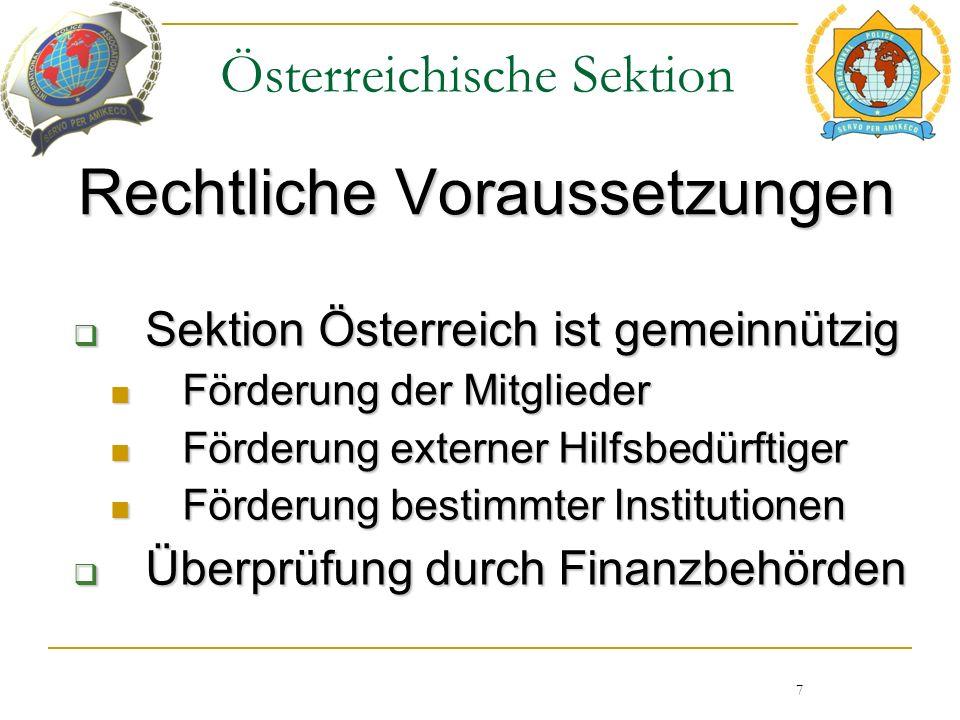 Österreichische Sektion Rechtliche Voraussetzungen 7  Sektion Österreich ist gemeinnützig Förderung der Mitglieder Förderung der Mitglieder Förderung externer Hilfsbedürftiger Förderung externer Hilfsbedürftiger Förderung bestimmter Institutionen Förderung bestimmter Institutionen  Überprüfung durch Finanzbehörden