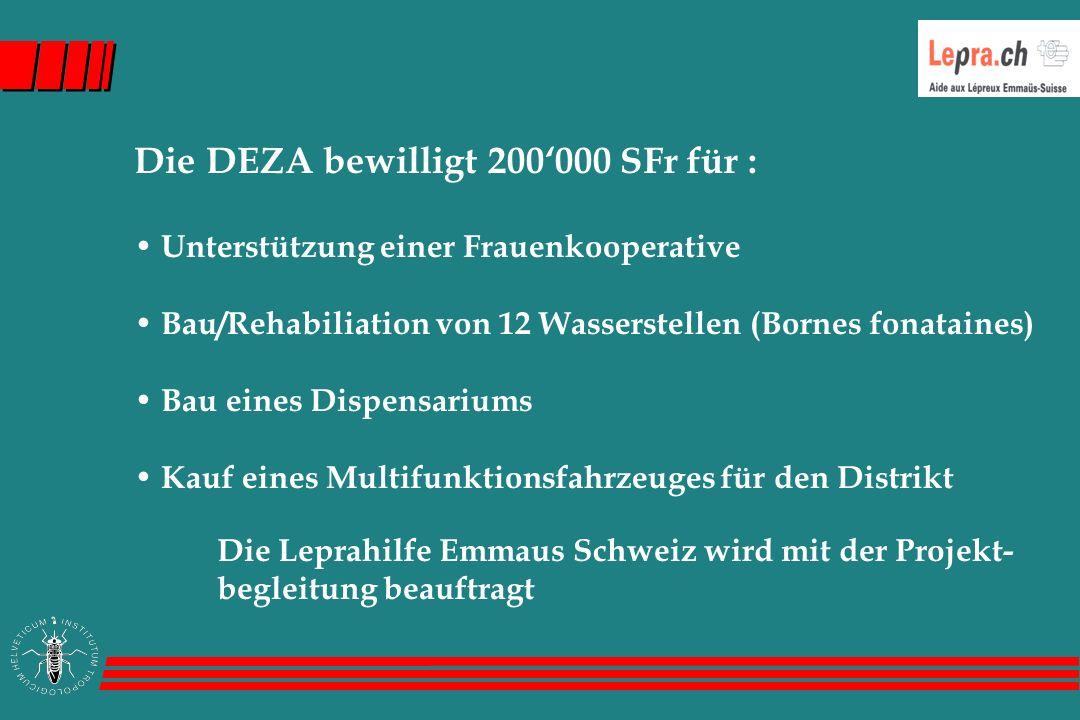Die DEZA bewilligt 200'000 SFr für : Unterstützung einer Frauenkooperative Bau/Rehabiliation von 12 Wasserstellen (Bornes fonataines) Bau eines Dispensariums Kauf eines Multifunktionsfahrzeuges für den Distrikt Die Leprahilfe Emmaus Schweiz wird mit der Projekt- begleitung beauftragt