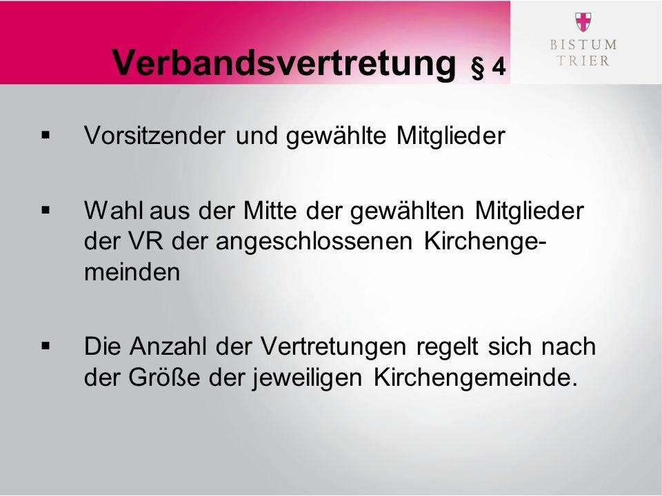 Verbandsvertretung § 4  Vorsitzender und gewählte Mitglieder  Wahl aus der Mitte der gewählten Mitglieder der VR der angeschlossenen Kirchenge- meinden  Die Anzahl der Vertretungen regelt sich nach der Größe der jeweiligen Kirchengemeinde.