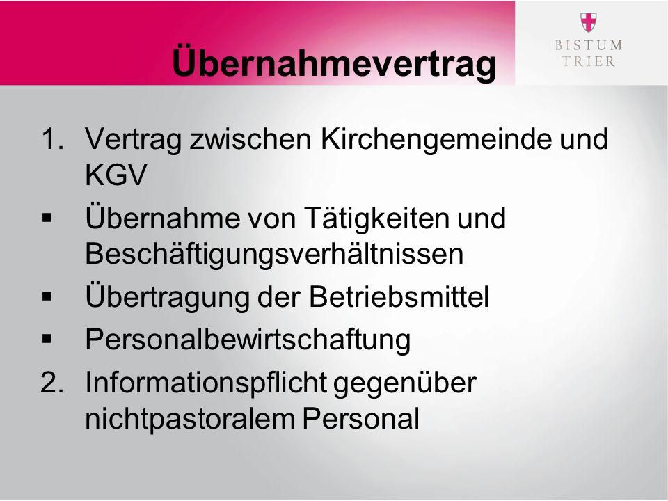 Übernahmevertrag 1.Vertrag zwischen Kirchengemeinde und KGV  Übernahme von Tätigkeiten und Beschäftigungsverhältnissen  Übertragung der Betriebsmittel  Personalbewirtschaftung 2.