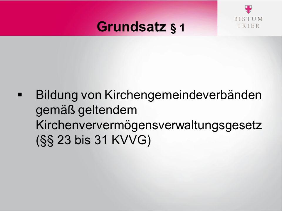 Grundsatz § 1  Bildung von Kirchengemeindeverbänden gemäß geltendem Kirchenververmögensverwaltungsgesetz (§§ 23 bis 31 KVVG)