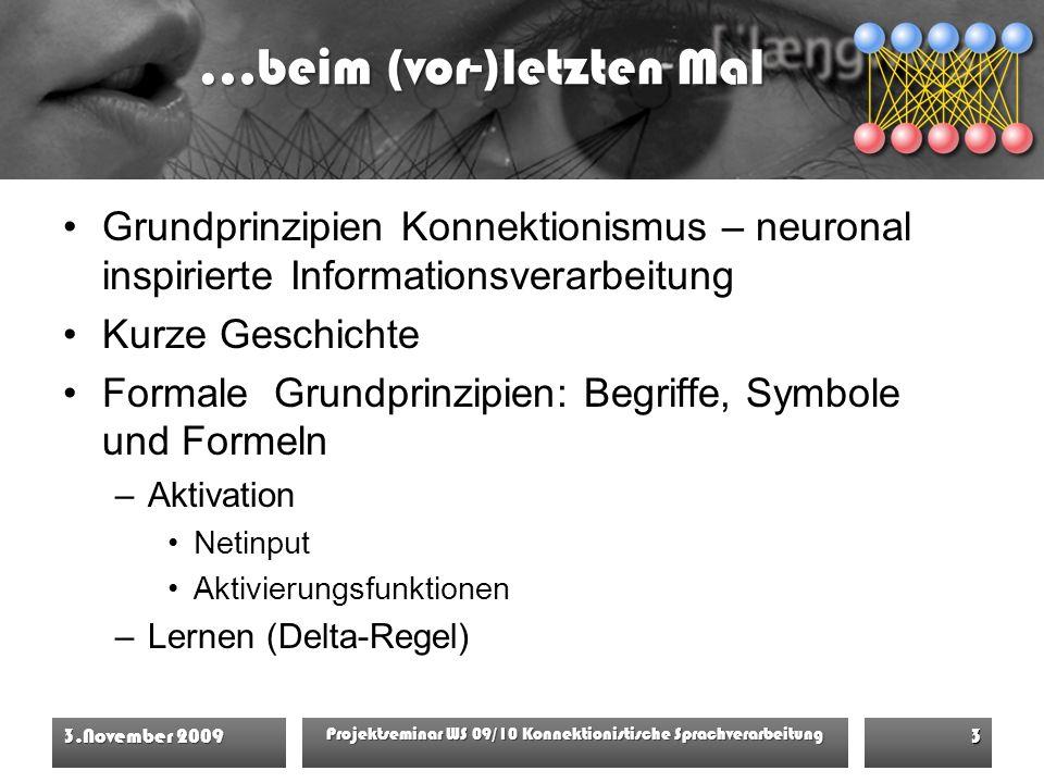 24 j e t z t E N D E ! 3.November 2009Projektseminar WS 09/10 Konnektionistische Sprachverarbeitung