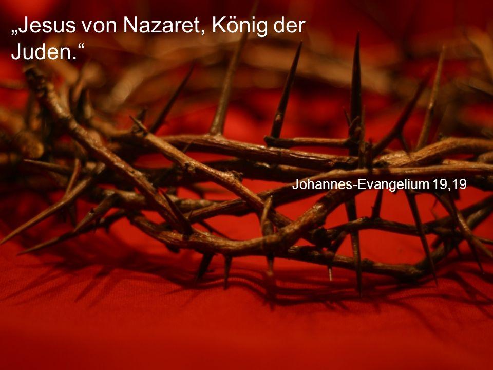 """Johannes-Evangelium 19,19 """"Jesus von Nazaret, König der Juden."""