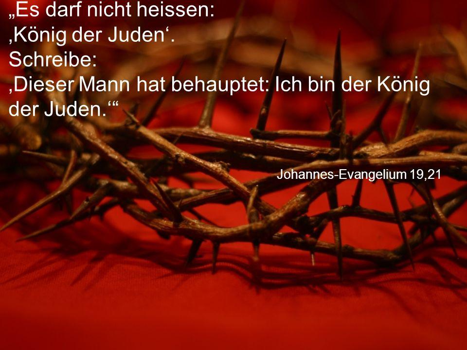 """Johannes-Evangelium 19,21 """"Es darf nicht heissen: 'König der Juden'."""
