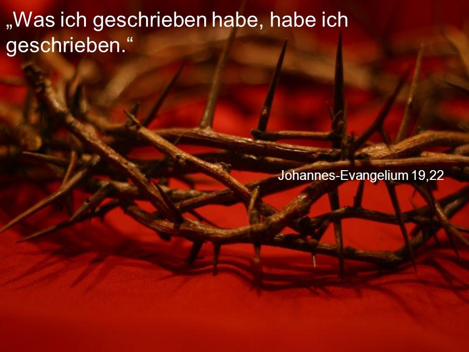 """Johannes-Evangelium 19,22 """"Was ich geschrieben habe, habe ich geschrieben."""
