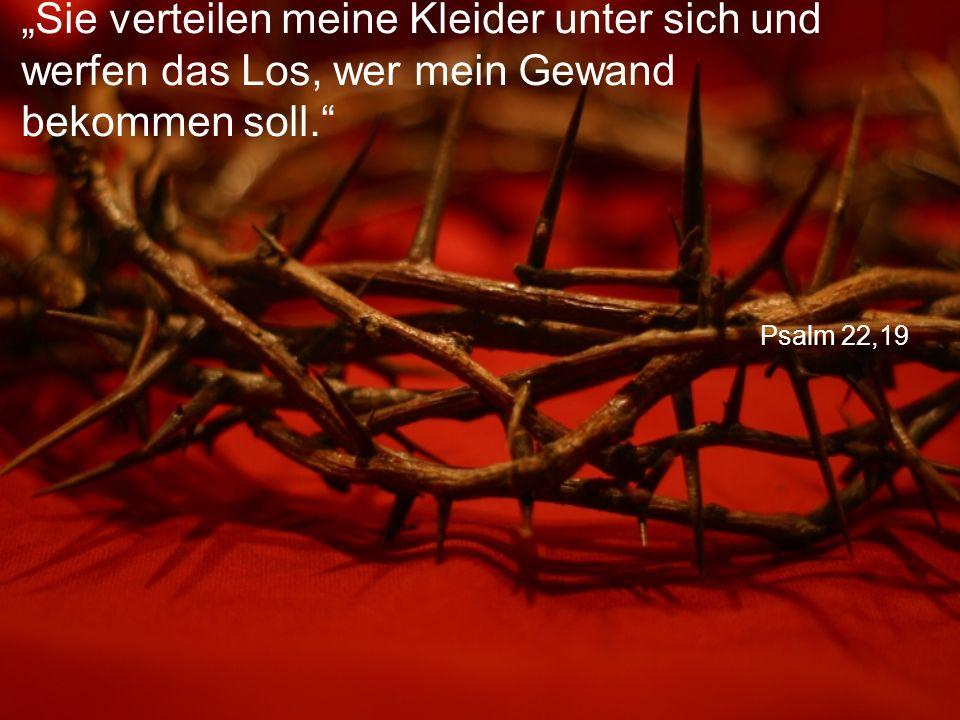 """Psalm 22,19 """"Sie verteilen meine Kleider unter sich und werfen das Los, wer mein Gewand bekommen soll."""