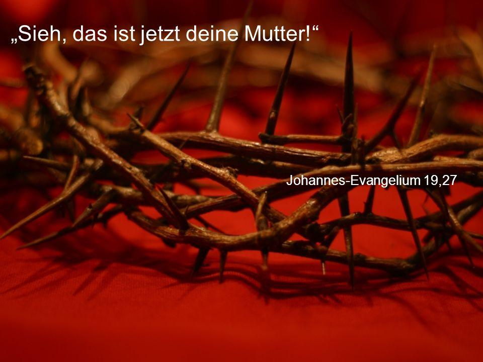 """Johannes-Evangelium 19,27 """"Sieh, das ist jetzt deine Mutter!"""