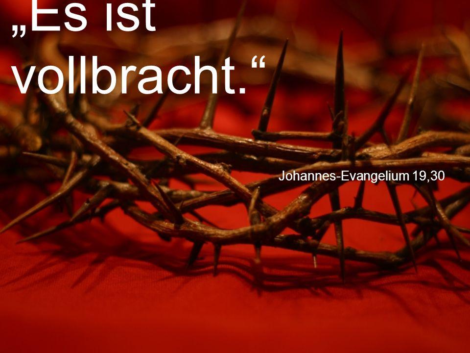 """Johannes-Evangelium 19,30 """"Es ist vollbracht."""