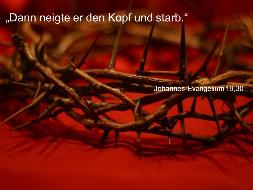 """Johannes-Evangelium 19,30 """"Dann neigte er den Kopf und starb."""