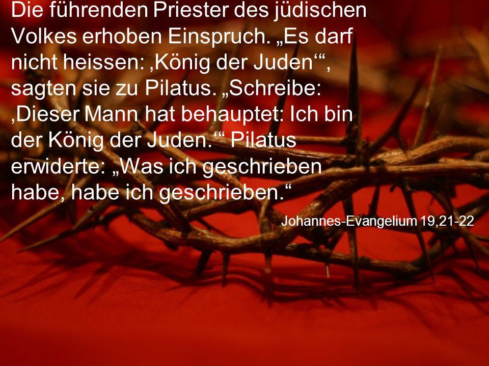 Johannes-Evangelium 19,21-22 Die führenden Priester des jüdischen Volkes erhoben Einspruch.