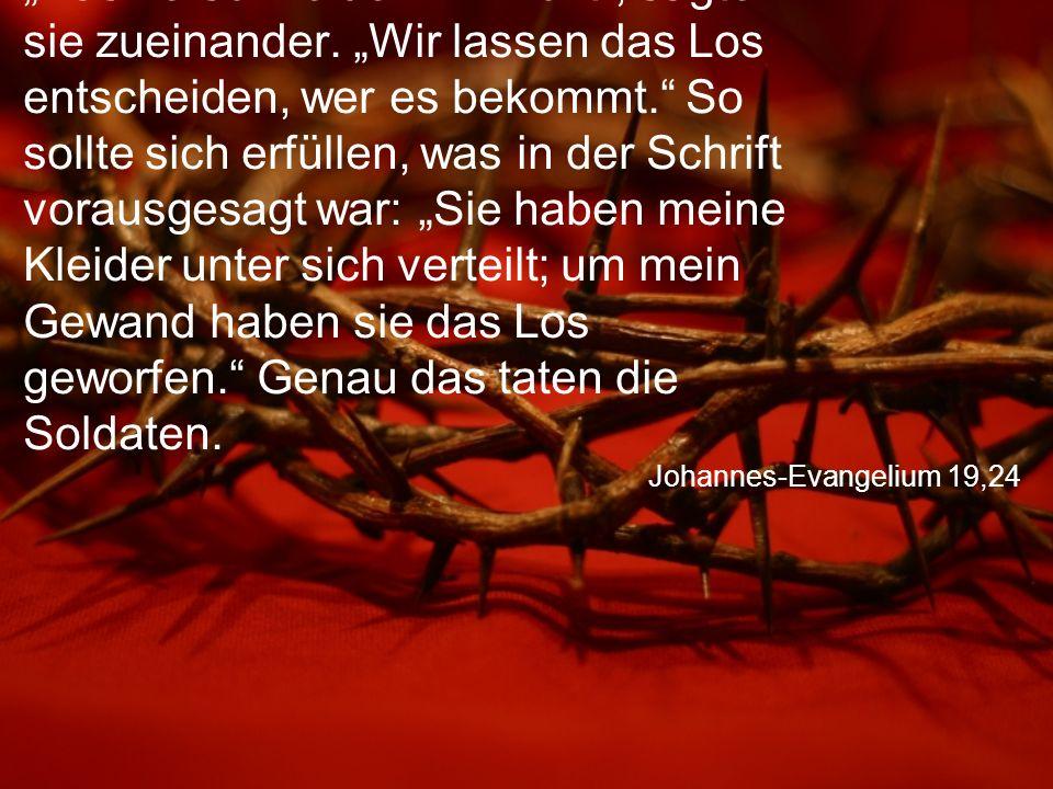 """Johannes-Evangelium 19,24 """"Das zerschneiden wir nicht , sagten sie zueinander."""