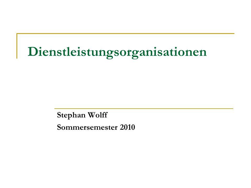Dienstleistungsorganisationen Stephan Wolff Sommersemester 2010