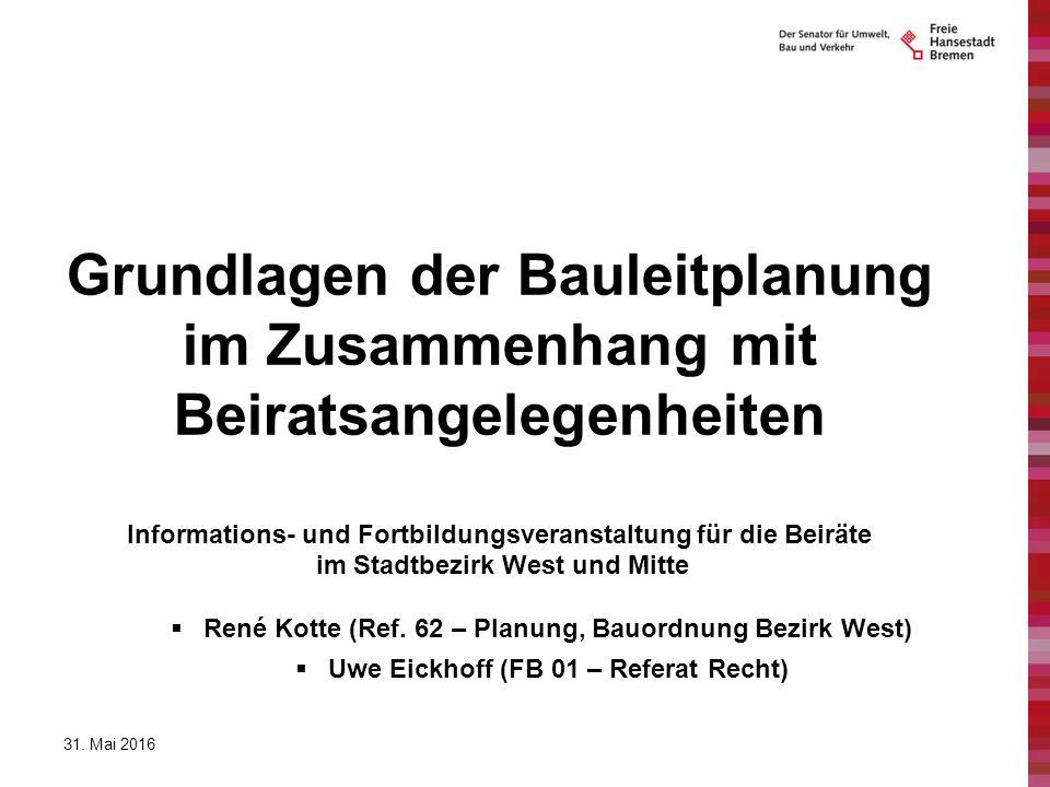 Grundlagen der Bauleitplanung im Zusammenhang mit Beiratsangelegenheiten Informations- und Fortbildungsveranstaltung für die Beiräte im Stadtbezirk We