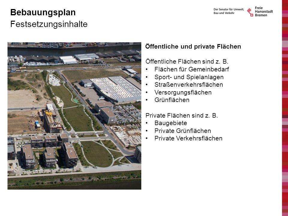Festsetzungsinhalte Bebauungsplan Öffentliche und private Flächen Öffentliche Flächen sind z. B. Flächen für Gemeinbedarf Sport- und Spielanlagen Stra