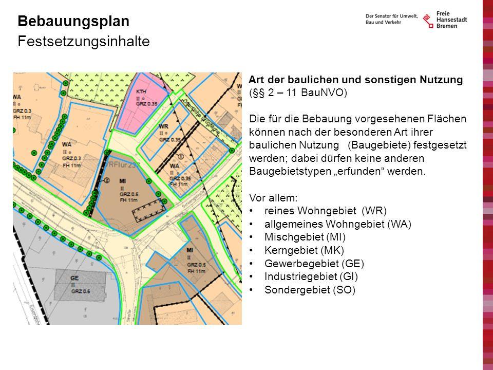 Festsetzungsinhalte Bebauungsplan Art der baulichen und sonstigen Nutzung (§§ 2 – 11 BauNVO) Die für die Bebauung vorgesehenen Flächen können nach der