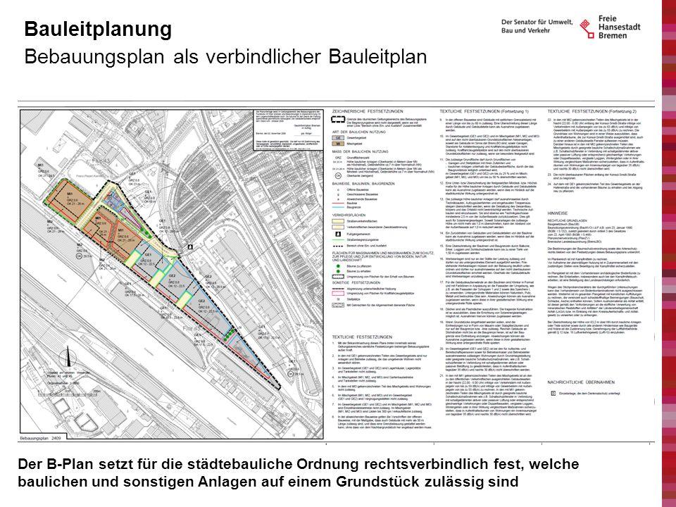 Bebauungsplan als verbindlicher Bauleitplan Bauleitplanung Der B-Plan setzt für die städtebauliche Ordnung rechtsverbindlich fest, welche baulichen un