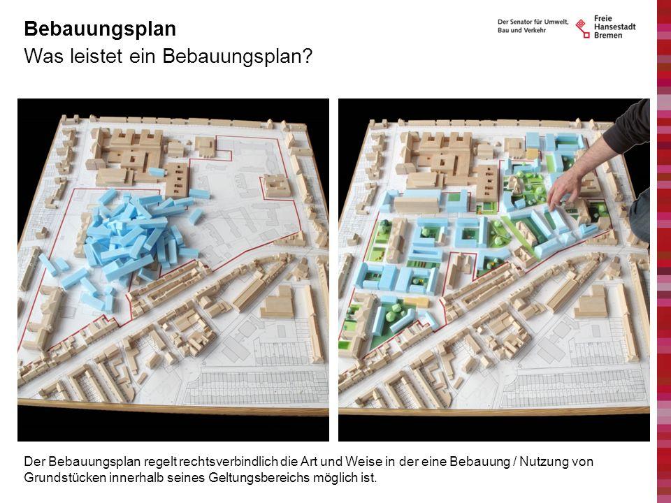 Was leistet ein Bebauungsplan? Bebauungsplan Der Bebauungsplan regelt rechtsverbindlich die Art und Weise in der eine Bebauung / Nutzung von Grundstüc