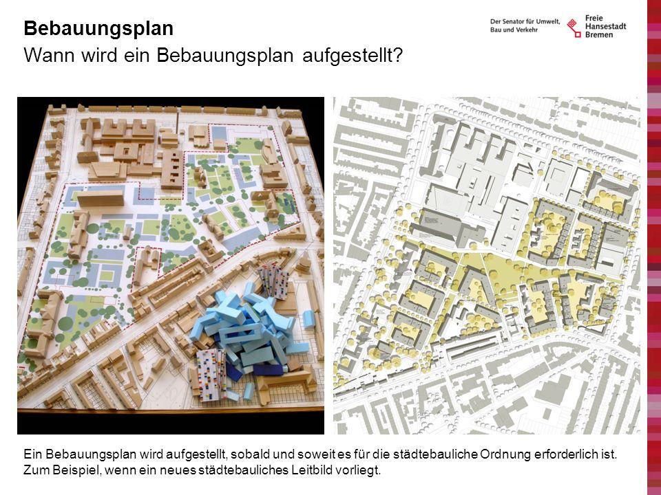Wann wird ein Bebauungsplan aufgestellt? Bebauungsplan Ein Bebauungsplan wird aufgestellt, sobald und soweit es für die städtebauliche Ordnung erforde