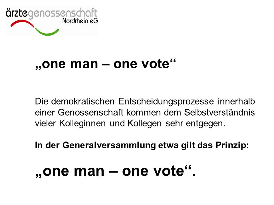 """""""one man – one vote Die demokratischen Entscheidungsprozesse innerhalb einer Genossenschaft kommen dem Selbstverständnis vieler Kolleginnen und Kollegen sehr entgegen."""