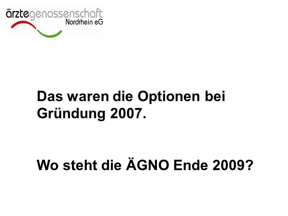 Das waren die Optionen bei Gründung 2007. Wo steht die ÄGNO Ende 2009