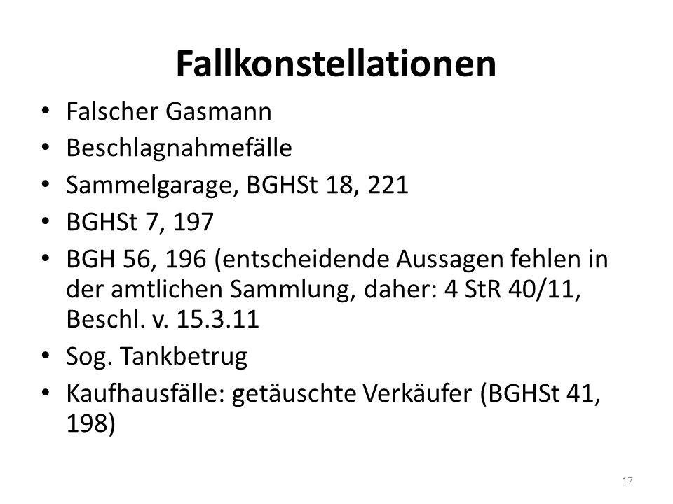 Fallkonstellationen Falscher Gasmann Beschlagnahmefälle Sammelgarage, BGHSt 18, 221 BGHSt 7, 197 BGH 56, 196 (entscheidende Aussagen fehlen in der amtlichen Sammlung, daher: 4 StR 40/11, Beschl.