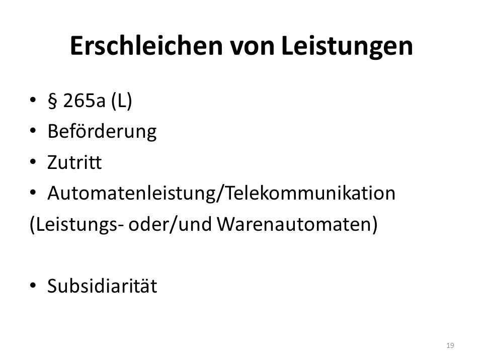 Erschleichen von Leistungen § 265a (L) Beförderung Zutritt Automatenleistung/Telekommunikation (Leistungs- oder/und Warenautomaten) Subsidiarität 19