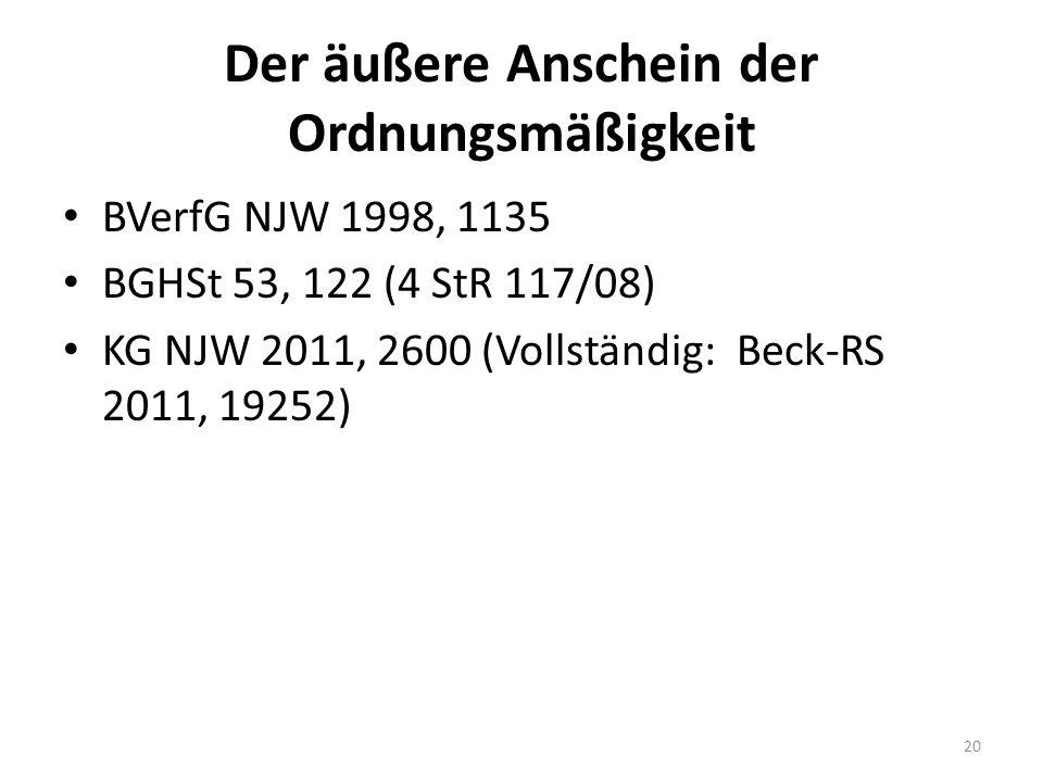 Der äußere Anschein der Ordnungsmäßigkeit BVerfG NJW 1998, 1135 BGHSt 53, 122 (4 StR 117/08) KG NJW 2011, 2600 (Vollständig: Beck-RS 2011, 19252) 20
