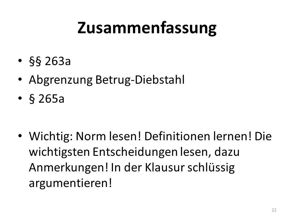 Zusammenfassung §§ 263a Abgrenzung Betrug-Diebstahl § 265a Wichtig: Norm lesen.