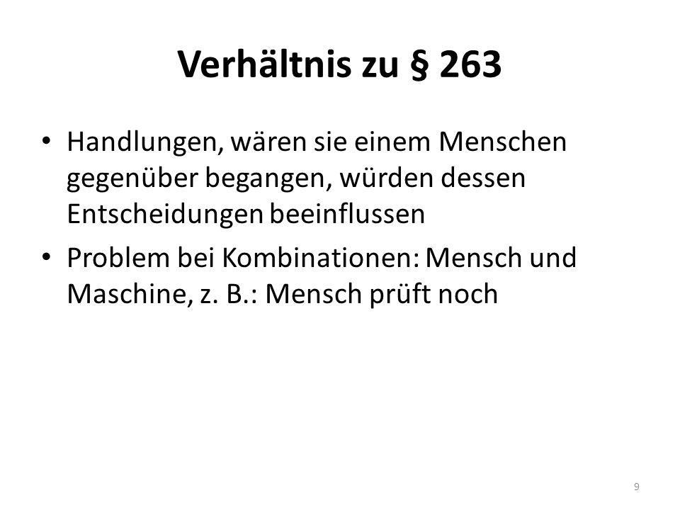 Verhältnis zu § 263 Handlungen, wären sie einem Menschen gegenüber begangen, würden dessen Entscheidungen beeinflussen Problem bei Kombinationen: Mensch und Maschine, z.