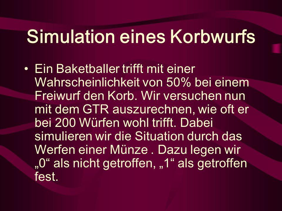 Simulation eines Korbwurfs Ein Baketballer trifft mit einer Wahrscheinlichkeit von 50% bei einem Freiwurf den Korb.