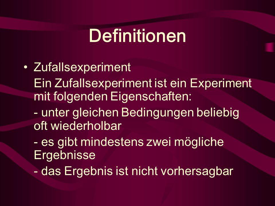 Definitionen Zufallsexperiment Ein Zufallsexperiment ist ein Experiment mit folgenden Eigenschaften: - unter gleichen Bedingungen beliebig oft wiederholbar - es gibt mindestens zwei mögliche Ergebnisse - das Ergebnis ist nicht vorhersagbar
