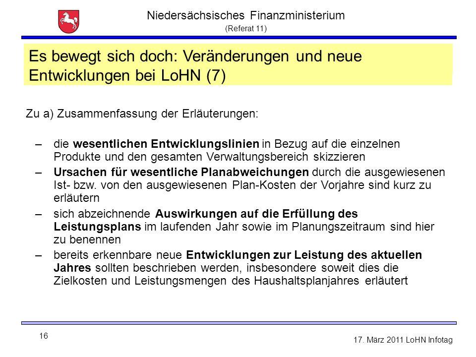 Niedersächsisches Finanzministerium (Referat 11) 16 17. März 2011 LoHN Infotag LoHN - Sachtand und Neuerungen Zu a) Zusammenfassung der Erläuterungen: