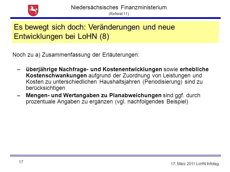 Niedersächsisches Finanzministerium (Referat 11) 17 17. März 2011 LoHN Infotag LoHN - Sachtand und Neuerungen Noch zu a) Zusammenfassung der Erläuteru