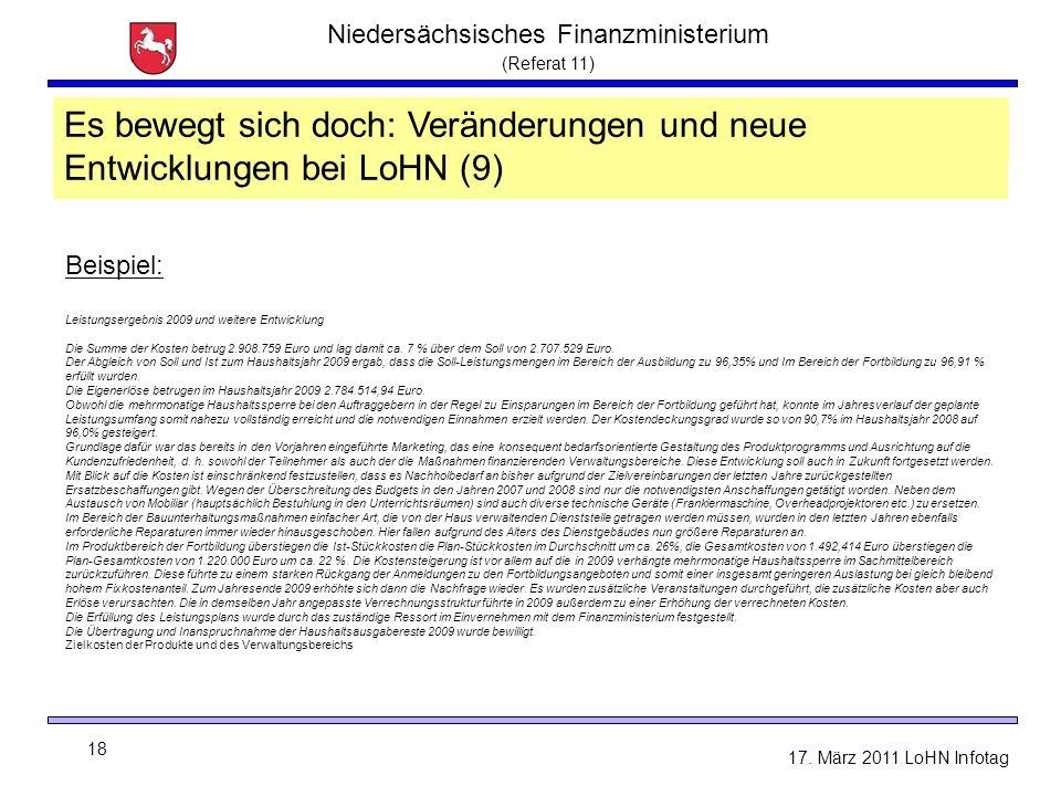 Niedersächsisches Finanzministerium (Referat 11) 18 17. März 2011 LoHN Infotag LoHN - Sachtand und Neuerungen Es bewegt sich doch: Veränderungen und n