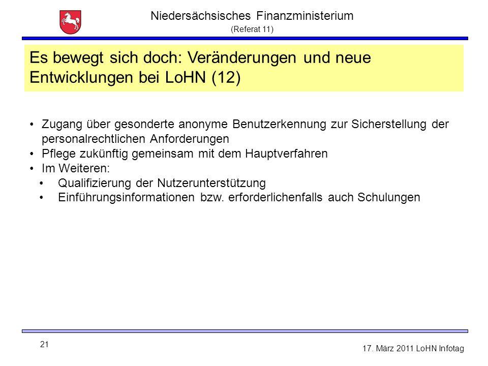 Niedersächsisches Finanzministerium (Referat 11) 21 17. März 2011 LoHN Infotag Zugang über gesonderte anonyme Benutzerkennung zur Sicherstellung der p