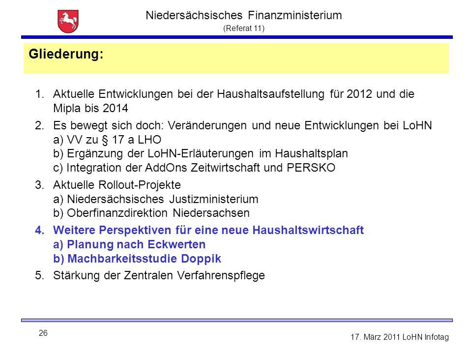 Niedersächsisches Finanzministerium (Referat 11) 26 17. März 2011 LoHN Infotag Gliederung: 1.Aktuelle Entwicklungen bei der Haushaltsaufstellung für 2