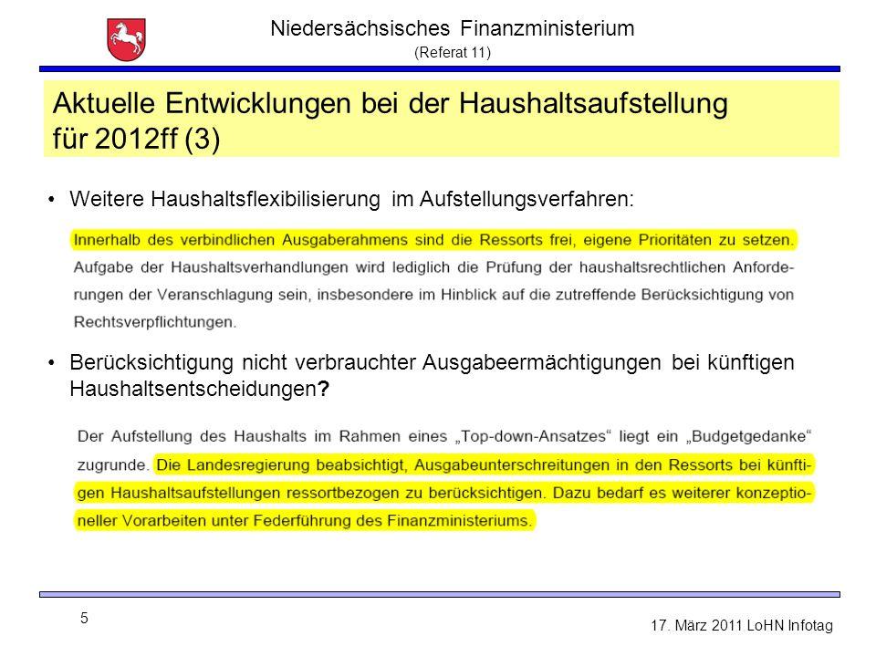 Niedersächsisches Finanzministerium (Referat 11) 5 17. März 2011 LoHN Infotag Aktuelle Entwicklungen bei der Haushaltsaufstellung für 2012ff (3) Weite